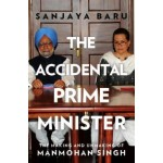 The Accidental Prime Minister: The Making and Unmaking of Manmohan Singh [Hardcover]